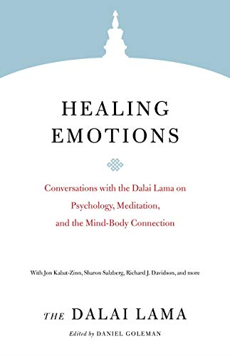 Healing Emotions: Conversations with the Dalai Lama on Psychology, Meditation, and the Mind-Body Connection (Core Teachings of Dalai Lama)