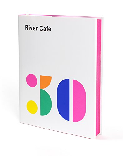 River Cafe 30: Simple Italian recipes from an iconic restaurant (English Edition)