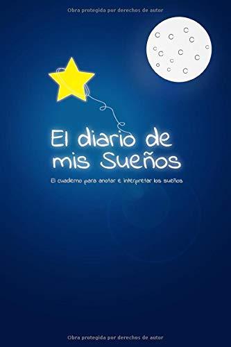El diario de mis sueños: El cuaderno para anotar e interpretar los sueños.