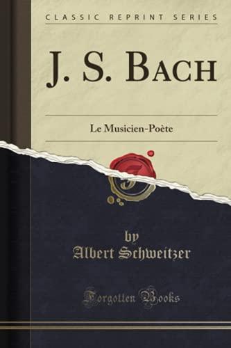 J S Bach Le Musicien Poete Classic Reprint