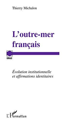 L'outre-mer français: Evolution institutionnelle et affirmations identitaires