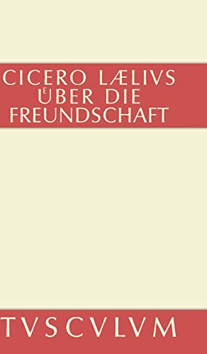 M. Tulli Ciceronis Laelius De Amicitia / Laelius Uber Die Freundschaft: Lateinisch-Deutsch