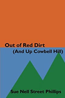 Out of Red Dirt (And Up Cowbell Hill): a collection of growing up stories from the riverbeds of Oklahoma to the Colorado R...