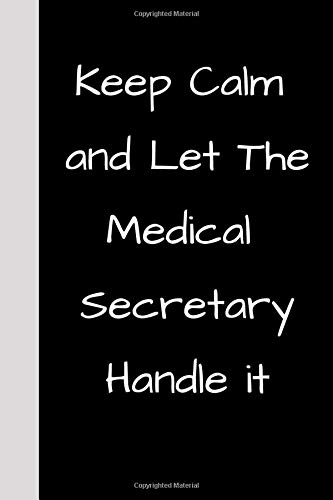 Keep Calm and Let The Medical Secretary Handle it: Gift for Medical Secretary, Customized Journal Di