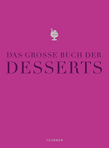 Das große Buch der Desserts: Warenkunde, Küchenpraxis, Rezepte (Teubner Edition)