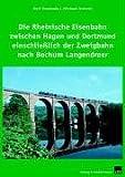 Die Rheinische Eisenbahn zwischen Hagen und Dortmund einschliesslich der Zweigbahn nach Bochum-Langendreer