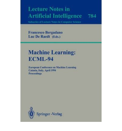Machine Learning: Ecml-94 : European Conference on Machine Learning, Catania, Italy, April 6-8, 1994 : Proceedings (Lect