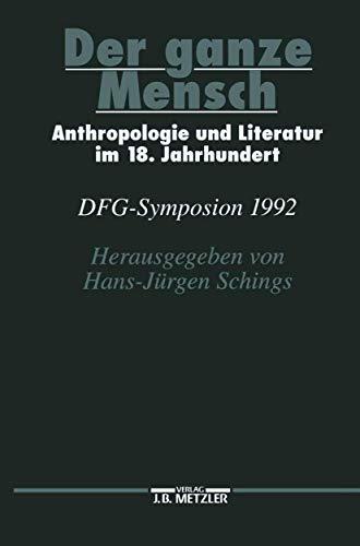 Der ganze Mensch. Anthropologie und Literatur im 18. Jahrhundert. DFG-Symposion 1992.