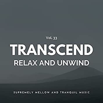 Transcend Relax And Unwind - Supremely Mellow And Tranquil Music, Vol. 33