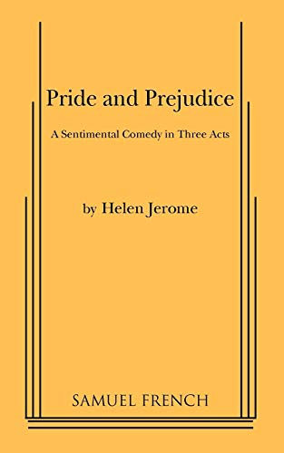 Pride and Prejudice: A Sentimental Comedy in Three Acts