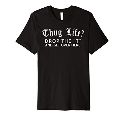 Thug Life? Drop die T und Get Über Here Funny Shirt Geschenk