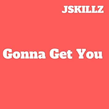 Gonna Get You (feat. Afromusician)