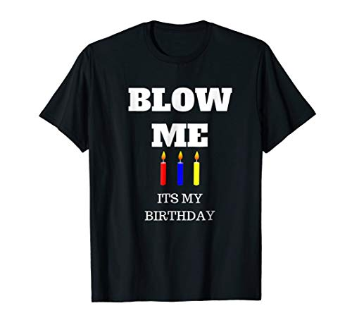 Blow Me Its My Birthday Funny T Shirt with Candles Happy