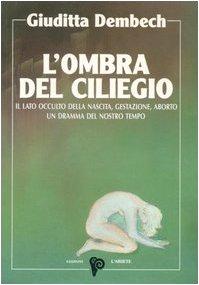 L'ombra del ciliegio. Il lato occulto di nascita, gestazione, aborto (I libri del mondo magico)