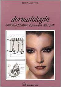 Dermatologia. Anatomia fisiologia e patologia della pelle