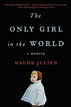 The Only Girl in the World: A Memoir by [Maude Julien, Adriana Hunter]