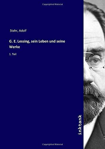 G. E. Lessing, sein Leben und seine Werke: 1. Teil