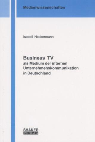 Business TV als Medium der internen Unternehmenskommunikation in Deutschland (Medienwissenschaften)