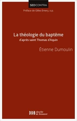 La Theologie du Baptême d'après Saint Thomas d'Aquin