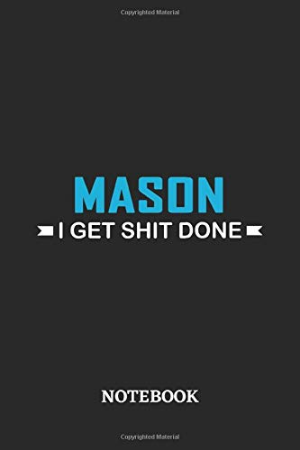 Mason I Get Shit Done Notebook: 6x9 inches - 110 blank numbered pages • Perfect Office Job Utility • Gift, Present Idea