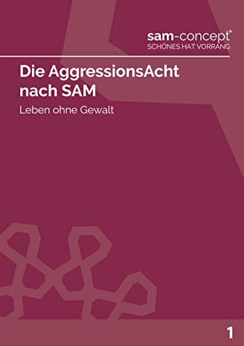 Die AggressionsAcht nach SAM: Leben ohne Gewalt (SAM-Kompakt 1)