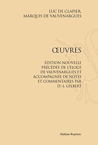 uvres. Édition nouvelle précédée de l'éloge de Vauvenargues et accompagnée de notes et commentaires par D.-L. Gilbert.: Réimpression de l'édition de Paris, 1857