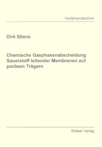 Chemische Gasphasenabscheidung Sauerstoff leitender Membranen auf porösen Trägern (Berichte aus der Verfahrenstechnik)