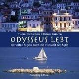 Odysseus lebt. Mit vollen Segeln durch die Inselwelt der Ägäis - Thomas Gaitanides