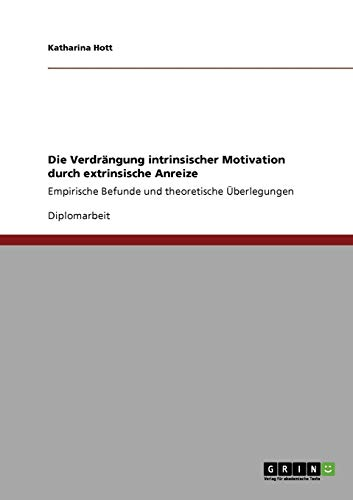 Die Verdrängung intrinsischer Motivation durch extrinsische Anreize: Empirische Befunde und theoretische Überlegungen