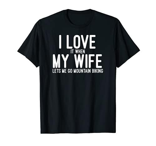 I Love It When My Wife Let Me Go Mountain Biking Camiseta