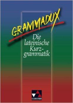 GrammaDux. Die lateinische Kurzgrammatik von Clement Utz ,,Klaus Westphalen ( 1. Januar 1998 )
