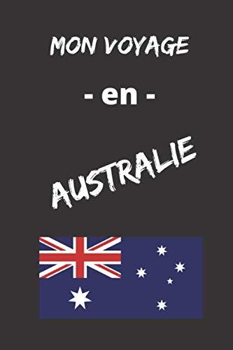 Mon Voyage en Australie: Carnet de bord pour souvenir inoubliable