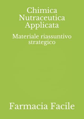 Chimica Nutraceutica Applicata: Materiale riassuntivo strategico