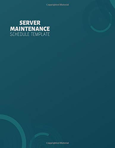 Server Maintenance Schedule Template: Server Maintenance Logbook, Routine Inspection Log book Journal, Safety and Repairs Maintenance Notebook, Server ... 110 pages. (Server Maintenance Logs, Band 46)