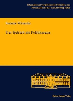 Der Betrieb als Politikarena: Ein Vergleich arbeitszeitpolitischer Entscheidungsprozesse in deutschen, luxemburgischen und britischen Banken