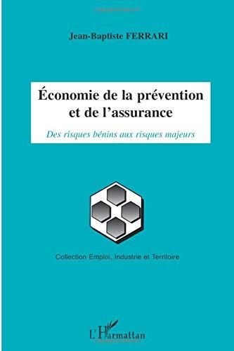 Economie de la prévention et de l'assurance: Des risques bénins aux risques majeurs