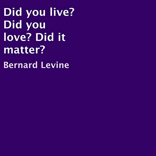 Did You Live? Did You Love? Did It Matter? audiobook cover art