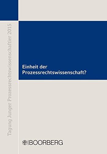 Einheit der Prozessrechtswissenschaft?: Tagung Junger Prozessrechtswissenschaftler am 18./19. September 2015 in Köln