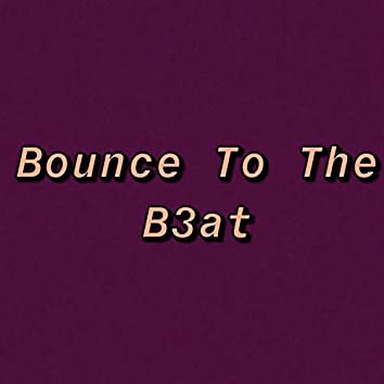 Bounce To The B3at