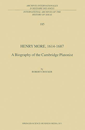 Henry More, 1614-1687: A Biography of the Cambridge Platonist (International Archives of the History of Ideas   Archives internationales d'histoire des idées Book 185)