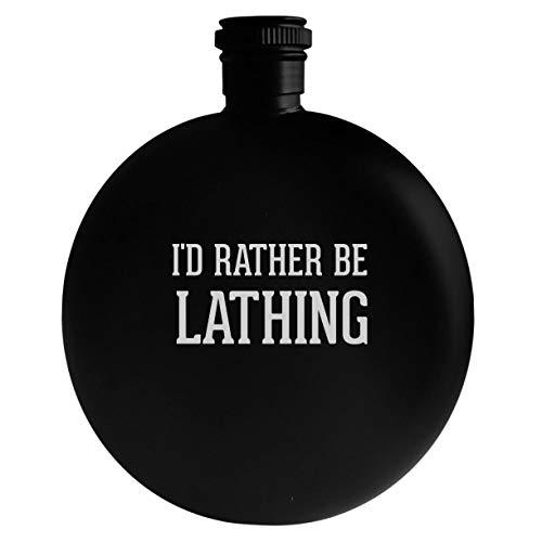 I'd Rather Be LATHING - 5oz Round Alcohol Drinking Flask, Black
