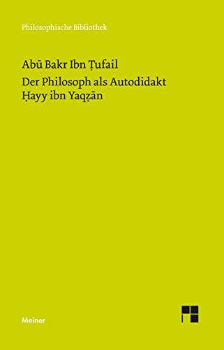 Der Philosoph als Autodidakt. Hayy ibn Yaqzan: Ein philosophischer Insel-Roman (Philosophische Bibliothek 558) (German Edition)