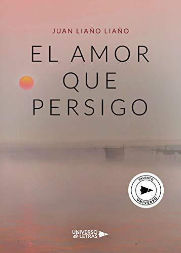 El amor que persigo de Juan Liaño Liaño