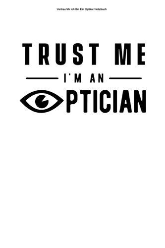 Vertrau Mir Ich Bin Ein Optiker Notizbuch: 100 Seiten | Punkteraster | Augenoptikerin Auge Optikerin Augenoptiker Optik Augen Optiker Brille Sehtest Optometrist Augenoptik