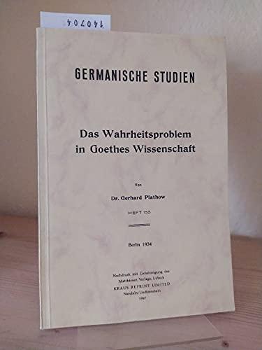 Das Wahrheitsproblem in Goethes Wissenschaft. [Von Gerhard Plathow]. (= Germanische Studien. Heft 155).