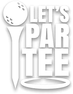 Golf Let's Par Tee Vinyl Decal Sticker   Cars Trucks Vans SUVs Walls Cups Laptops   5.5 Inch Decal   White   KCD2891