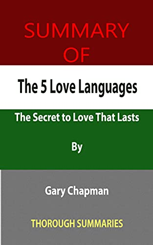 Summary of The 5 Love Languages: The Secret to Love That Lasts By Gary Chapman