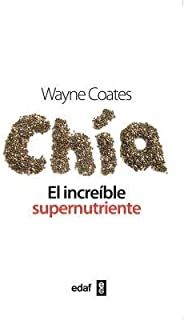 Chia: El Increible Supernutriente = Chia (Spanish) [ Chia: El Increible Supernutriente = Chia (Spanish) by Coates, Wayne ( Author ) Paperback Aug- 2014 ] Paperback Aug- 30- 2014