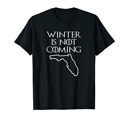 Funny Florida Shirt: Winter Is Not Coming T-Shirt funny tee