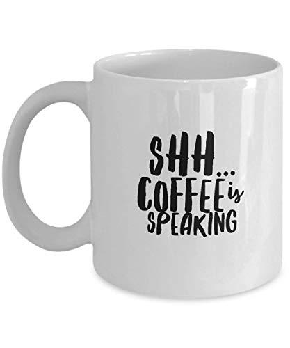 Shh Shh Kaffeetasse Shh Mug Shh Coffee is Speaking Lustige Morning Mug sarkastische Tasse Lustig Sassy Mug Shhh Statement Mug Lustige Tasse für Arbeit